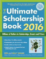 The Ultimate Scholarship Book 2016 : Billions of Dollars in Scholarships, Grants and Prizes - Gen Tanabe