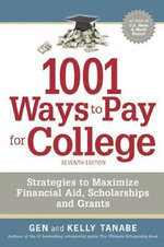 1001 Ways to Pay for College : Strategies to Maximize Financial Aid, Scholarships and Grants - Gen Tanabe