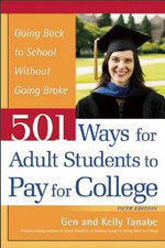 501 Ways for Adult Students to Pay for College : Going Back to School Without Going Broke - Gen Tanabe