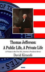 Thomas Jefferson : A Public Life, A Private Life