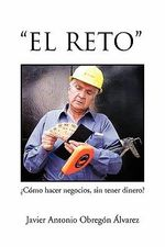 El Reto : Como Hacer Negocios, Sin Tener Dinero?/ How to do business without money? - Javier Antonio Obregon Alvarez