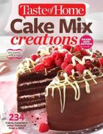 Taste of Home Cake Mix Creations Brand New Edition : 234 Cakes, Cookies & Other Desserts from a Mix! - Editors of Taste of Home
