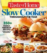 Taste of Home Slow Cooker Throughout the Year : 475+family Favorite Recipes Simmering for Every Season - Editors at Taste of Home