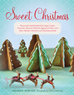 Sweet Christmas : Homemade Peppermints, Sugar Cake, Chocolate-almond Toffee, Eggnog Fudge, and Other Sweet Treats and Decorations - Sharon Bowers