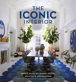 The Iconic Interior : Private Spaces of Leading Artists, Architects, and Designers - Dominic Bradbury