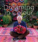 Dreaming in Colour : An Autobiography - Kaffe Fassett