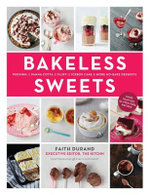 Bakeless Sweets : Pudding, Panna Cotta, Fluff, Icebox Cake, and More No-bake Desserts - Faith Durand