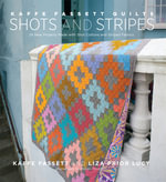 Kaffe Fassett Quilts Shots and Stripes : 24 New Projects Made with Shot Cottons and Striped Fabrics - Kaffe Fassett