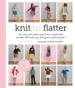 Knit to Flatter : The Only Instructions You'll Ever Need to Knit Sweaters That Make You Look Good and Feel Great! - Amy Herzog