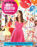 Let's Get This Party Started : Diy Celebrations for You and Your Kids to Create Together - Soleil Frye