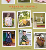 Weekend Sewing : More Than 40 Projects and Ideas for Inspired Stitching - Heather Ross