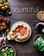 Bountiful : Recipes Inspired by Our Garden - Todd Porter