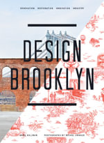 Design Brooklyn : Renovation, Restoration, Innovation, Industry - Anne Hellman