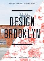 Design Brooklyn : Renovation, Restoration, Innovation, Industry - Anne Hellman