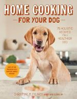 Home Cooking for Your Dog : 75 Holistic Recipes for a Healthier Dog - Christine Filardi