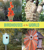 Birdhouses of the World - Anne Schmauss