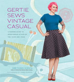 Gertie Sews Vintage Casual : A Modern Guide to Sportswear Styles of the 1940s and 1950s - Gretchen Hirsch