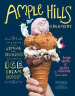 Ample Hills Creamery : Secrets and Stories from Brooklyn's Favorite Ice Cream Shop - Brian Smith