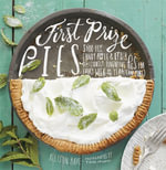 First Prize Pies : Shoo-fly, Candy Apple, and Other Deliciously Inventive Pies for Every Week of the Year (and More) - Allison Kave