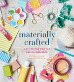 Materially Crafted : A DIY Primer for the Design-Obsessed - Victoria Hudgins