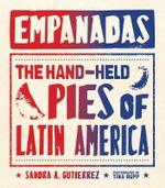 Empanadas : The Hand-Held Pies of Latin America - Sandra Gutierrez
