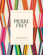 Pierre Frey: Inspiring Interiors : A French Tradition of Luxury - Philippe Garcia