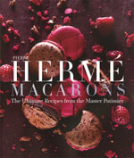 Pierre Herme Macaron : The Ultimate Recipes from the Master Patissier - Pierre Herme