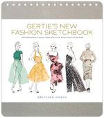Gertie's New Fashion Sketchbook : Indispensable Figure Templates for Body-Positive Design - Gretchen Hirsch
