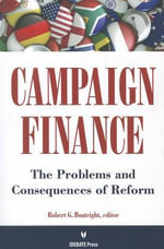 Campaign Finance : The Problems and Consequences of Freedom - Robert G. Boatright