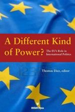 A Different Kind of Power? : The EU's Role in International Politics