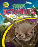 Creepy Backyard Invaders : Up Close and Gross: Microscopic Creatures - Ruth Owen