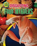 Disgusting Food Invaders : Up Close and Gross: Microscopic Creatures - Ruth Owen