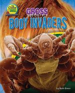 Gross Body Invaders : Up Close and Gross: Microscopic Creatures - Ruth Owen