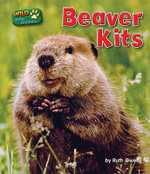 Beaver Kits : Wild Baby Animals (Bearport) - Ruth Owen
