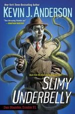 Slimy Underbelly - Kevin J Anderson