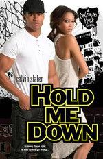 Hold Me Down : A Coleman High Novel - Calvin Slater