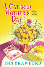 A Catered Mother's Day : Mystery with Recipes - Isis Crawford