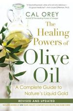 The Healing Powers of Olive Oil: : A Complete Guide to Nature's Liquid Gold - Cal Orey