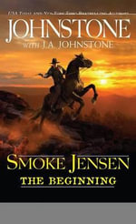 Smoke Jensen the Beginning - William W Johnstone