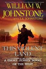 This Violent Land : Smoke Jensen Novel of the West - William W Johnstone