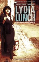 Will Work for Drugs - Lydia Lunch