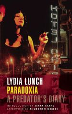 Paradoxia : A Predator's Diary - Lydia Lunch