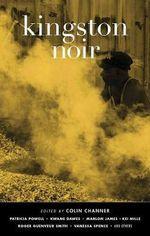 Kingston Noir : Akashic Noir - Colin Channer