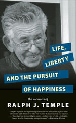 Life, Liberty and the Pursuit of Happiness : The Memoirs of Ralph J. Temple - Ralph J. Temple