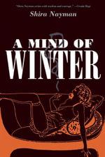 A Mind of Winter : A Novel - Shira Nayman