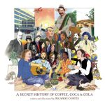 A Secret History of Coffee, Coca & Cola - Ricardo Cortés