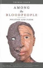 Among the Bloodpeople : Politics and Flesh - Thomas Glave