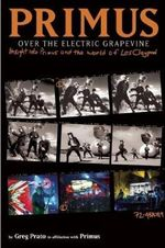 Over the Electric Grapevine : Insight into Primus and the World of Les Claypool - Primus