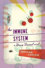 The Immune System : A Dewey Decimal Novel - Nathan Larson