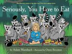 Seriously, You Have to Eat - Adam Mansbach